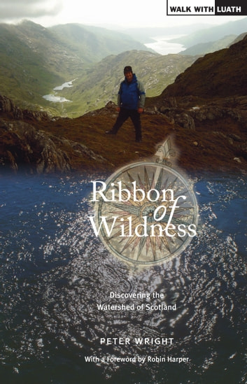 Ribbon of Wildness - Discovering the Watershed of Scotland ebook by Peter Wright