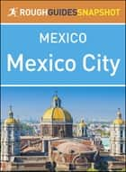 The Rough Guide Snapshot Mexico: Mexico City ebook by Rough Guides