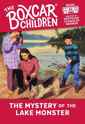 The Mystery of Lake Monster ebook by Gertrude Chandler Warner