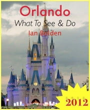 Orlando, Florida Travel Guide - What To See & Do ebook by Ian Bolden