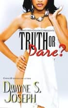 Truth or Dare? ebook by Dwayne S. Joseph