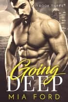 Going Deep - Going Deep, #3 ebook by Mia Ford