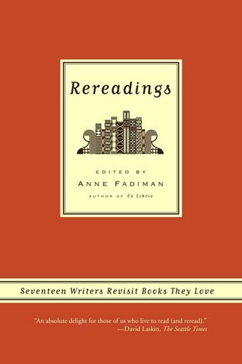 Rereadings - Seventeen writers revisit books they love ebook by