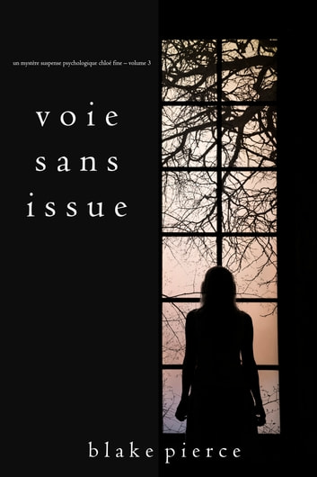 Voie sans issue (Un mystère suspense psychologique Chloé Fine – Volume 3) eBook by Blake Pierce