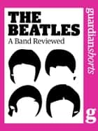 The Beatles - A Band Reviewed ebook by Richard Nelsson