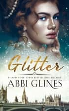 Glitter ebook by Abbi Glines