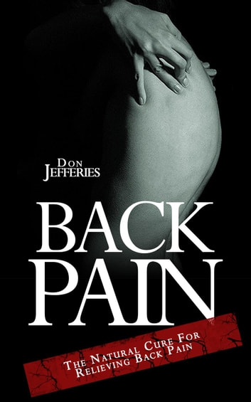 Back Pain: The Natural Cure For Relieving Back Pain - Back Pain Relief, #1 ebook by Don Jefferies