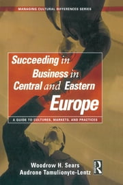 Succeeding in Business in Central and Eastern Europe ebook by Woodrow H. Sears,Audrone Tamulionyte-Lentz