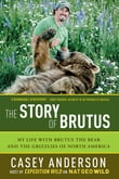The Story of Brutus: My Life with Brutus the Bear and the Grizzlies of North America