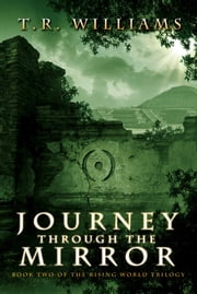 Journey Through the Mirror - Book Two of the Rising World Trilogy ebook by T. R. Williams