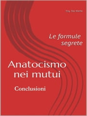 Anatocismo nei mutui: le formule segrete (Conclusioni) ebook by Kobo.Web.Store.Products.Fields.ContributorFieldViewModel