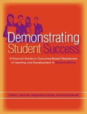 Demonstrating Student Success - A Practical Guide to Outcomes-Based Assessment of Learning and Development in Student Affairs ebook by Megan Moore Gardner,Jessica Hickmott,Marilee J. Bresciani