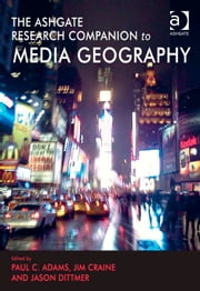 The Ashgate Research Companion to Media Geography ebook by Dr Jim Craine,Dr Paul C Adams,Dr Jason Dittmer