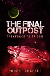 The Final Outpost - Taskforce to Trigon ebook by Robert Chaffee