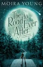 The Road To Ever After ebook by