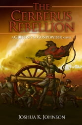 The Cerberus Rebellion - (A Griffins & Gunpowder Novel) ebook by Joshua Johnson