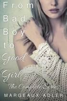 From Bad Boy to Good Girl: The Complete Series ebook by Margeaux Adler