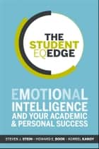 The Student EQ Edge - Emotional Intelligence and Your Academic and Personal Success ebook by Steven J. Stein, Howard E. Book, Korrel Kanoy