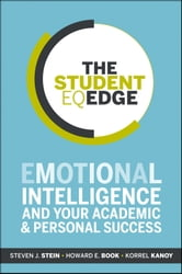 The Student EQ Edge - Emotional Intelligence and Your Academic and Personal Success ebook by Steven J. Stein,Howard E. Book,Korrel Kanoy