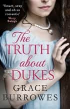 The Truth About Dukes - 'Smart, sexy, and oh-so-romantic' Mary Balogh ebook by