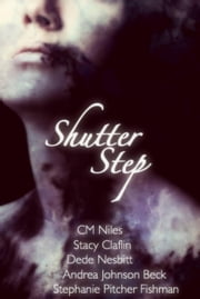 Shutter Step ebook by Stephanie Pitcher Fishman,CM Niles,Stacy Claflin,Andrea Johnson Beck,Dede Nesbitt
