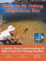 Guide to Fly Fishing Magdalena Bay - A Quick, Clear Understanding of Baja's Giant Fly Fishing Paradise ebook by Kobo.Web.Store.Products.Fields.ContributorFieldViewModel