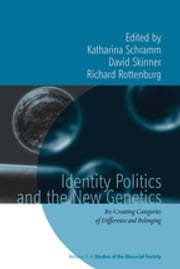Identity Politics and the New Genetics - Re/Creating Categories of Difference and Belonging ebook by Katharina Schramm,David Skinner,Richard Rottenburg