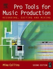 Pro Tools for Music Production: Recording, Editing and Mixing ebook by Collins, Mike