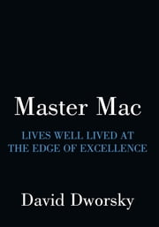 Master Mac - Lives Well Lived At The Edge Of Excellence ebook by David Dworsky