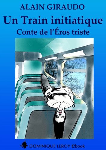 Un train initiatique - Conte de l'Éros triste ebook by Alain Giraudo