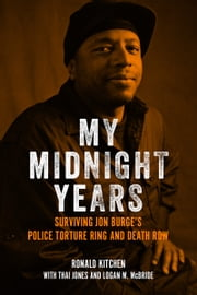 My Midnight Years - Surviving Jon Burge's Police Torture Ring and Death Row ebook by Ronald Kitchen, Thai Jones, Logan McBride
