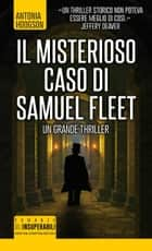 Il misterioso caso di Samuel Fleet eBook by Antonia Hodgson