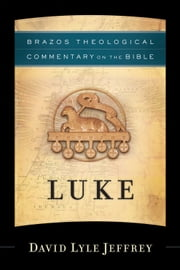 Luke (Brazos Theological Commentary on the Bible) ebook by David Lyle Jeffrey
