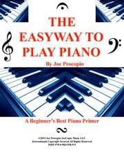 The Easyway to Play Piano - A Beginner's Best Piano Primer ebook by Joe Procopio