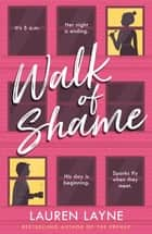Walk of Shame - A sparkling feel-good rom-com from the bestselling author of The Prenup! ebook by Lauren Layne