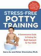 Stress-Free Potty Training ebook by Sara AU,Peter L. STAVINOHA Ph.D.