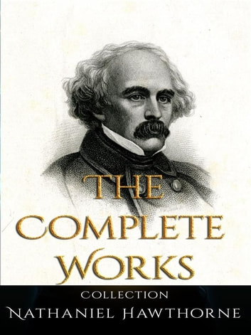 Nathaniel Hawthorne: The Complete Works 電子書 by Nathaniel Hawthorne