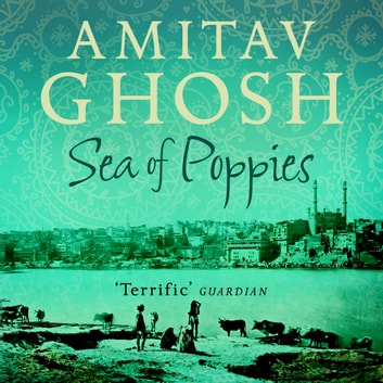 Sea of Poppies - Ibis Trilogy Book 1 audiobook by Amitav Ghosh