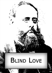 Blind Love ebook by William Wilkie Collins