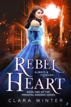 Rebel Heart - Book Two of the Immortal Kindred Series ebook by Clara Winter