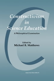 Constructivism in Science Education - A Philosophical Examination ebook by Michael R. Matthews