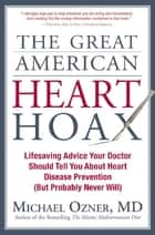 The Great American Heart Hoax ebook by Michael Ozner, M.D.