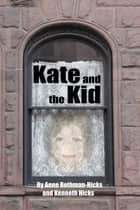 Kate And The Kid ebook by Anne Rothman-Hicks, Kenneth Hicks