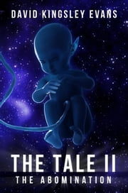 The Tale II: The Abomination ebook by David Kingsley Evans