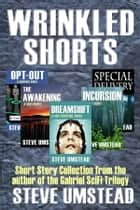 Wrinkled Shorts - Short Story Collection from the author of the Gabriel SciFi Trilogy ebook by Steve Umstead