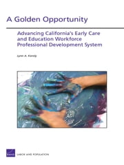 A Golden Opportunity - Advancing California's Early Care and Education Workforce Professional Development System ebook by Lynn A. Karoly