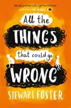 All The Things That Could Go Wrong ebook by Stewart Foster