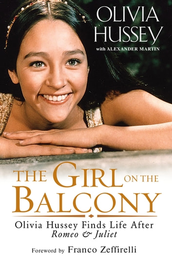 The Girl on the Balcony - Olivia Hussey Finds Life after Romeo and Juliet eBook by Olivia Hussey