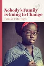 Nobody's Family is Going to Change ebook by Louise Fitzhugh