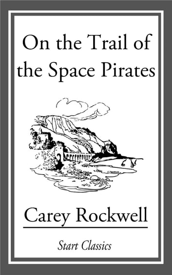On the Trail of the Space Pirates ebook by Carey Rockwell